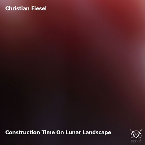 Christian Fiesel - Construction Time On Lunar Landscape - SD-023